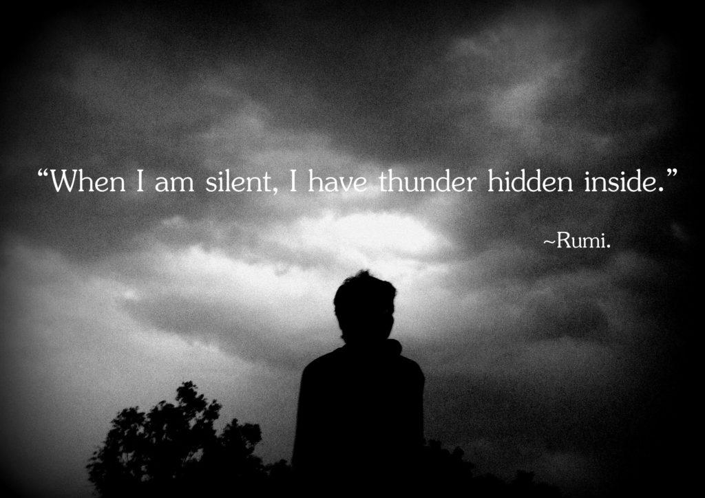 When i am silent, i have thunder hidden inside me.